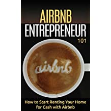 Airbnb: for beginners - How to Rent your House for Cash - Property Rental Basics (Home-Based Business - Renting your Home - Property Rentals Book 1) (English Edition)