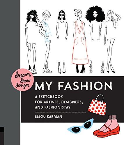 Dream, Draw, Design My Fashion: A Sketchbook for Artists, Designers, and Fashionistas por Bijou Karman