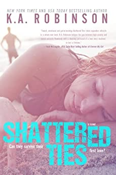 Shattered Ties (The Ties Series Book 1) by [Robinson, K.A.]