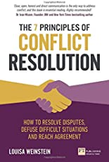 The 7 Principles of Conflict Resolution: How to resolve disputes, defuse difficult situations and reach agreement
