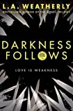 Darkness Follows (The Broken Trilogy) by L. A. Weatherly (2016-10-01)