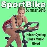 Sportbike Summer 2016 - Indoor Cycling Class Music Mixed & DJ Mix