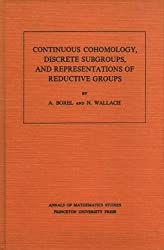 Continuous Cohomology, Discrete Subgroups, and Representations of Reductive Groups. (AM-94) (Annals of Mathematics Studies)