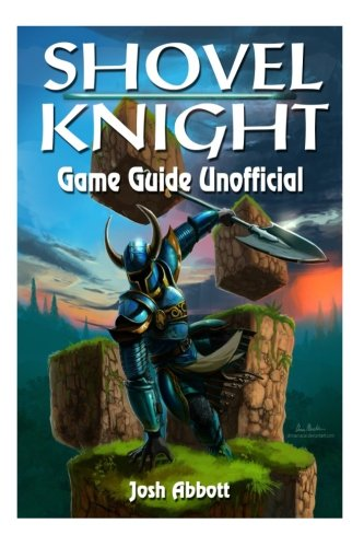 Preisvergleich Produktbild Shovel Knight Game Guide Unofficial: Beat the Game & Get Tons of Powerups!