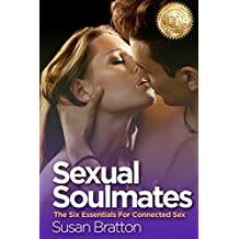 Sexual Soulmates: The 6 Essentials For Connected Sex (English Edition)