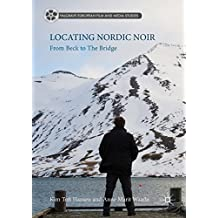 Locating Nordic Noir: From Beck to The Bridge (Palgrave European Film and Media Studies)