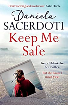 Keep Me Safe (Seal Island): Lose your heart to the Million Copy Selling Author by [Sacerdoti, Daniela]