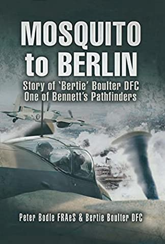 Mosquito to Berlin: Story of 'Bertie' Boulter DFC, One of Bennett's Pathfinders: Story of 'Bertie' Boulter DFC, One of Bennett's