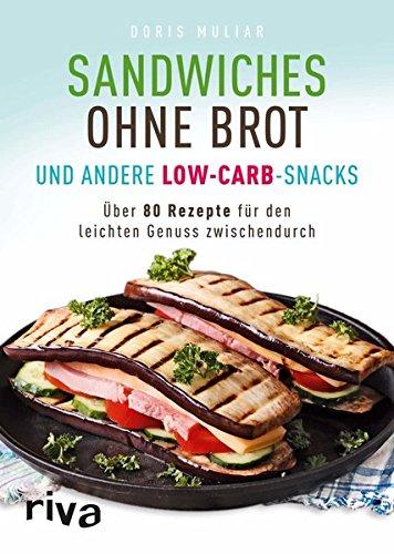 Sandwiches ohne Brot und andere Low-Carb-Snacks: Über 80 Rezepte für den leichten Genuss zwischendurch (Bücher über Die Familie Abendessen)