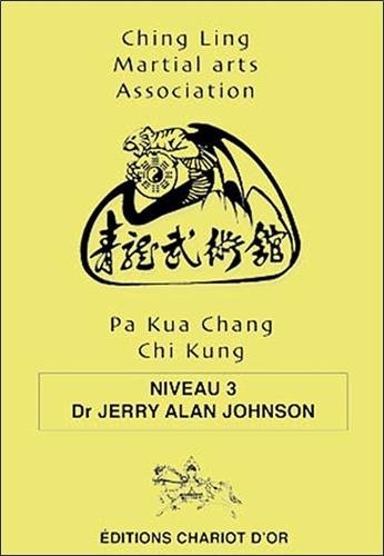 Pa Kua Chang Chi Kung : Niveau 3 par Jerry Alan Johnson