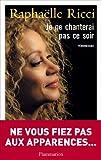 Je ne chanterai pas ce soir by Raphaelle Ricci(2009-11-06)