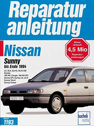 Preisvergleich Produktbild Nissan Sunny bis Ende 1994: LX, SLX, SLX-S, SLX-S SE, Kombi 100 NX, Coupe, 100 NX GTi. Sunny GTi, Sunny LX, LX-S,Trend, Pulsar (Reparaturanleitungen)