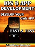 IOS 8 APP DEVELOPMENT  DEVELOP YOUR OWN APP FAST AND EASY This book is a guide on how to develop iOS 8 apps. The development of iOS 8 apps entails the use of Swift (a programming language). You will learn how to set up your environment for Swift by ...