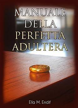 Manuale della Perfetta Adultera di [Ella M. Endif]