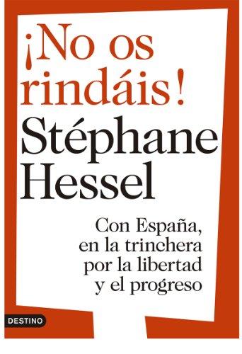 ¡No os rindáis!: Con España, en la trinchera por la libertad y el progreso por Stéphane Hessel