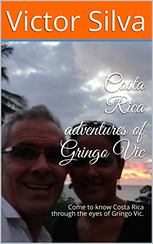 Costa Rica adventures of Gringo Vic: Come to know Costa Rica through the eyes of Gringo Vic. (English Edition) Central Zip