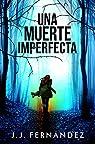 Una muerte imperfecta: Thriller Psicológico | Misterio | Suspense | Intriga | Amor par J. J. Fernández