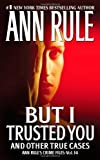 But I Trusted You: Ann Rule's Crime Files #14 1 Original edition by Rule, Ann (2009) Mass Market Paperback