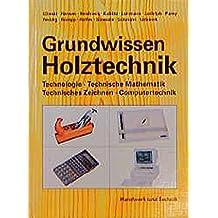 Grundwissen Holztechnik: Technologie, Technische Mathematik, Konstruktion und Arbeitsplanung, Computertechnik