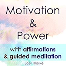 Motivation & Power With Affirmations & Guided Meditation