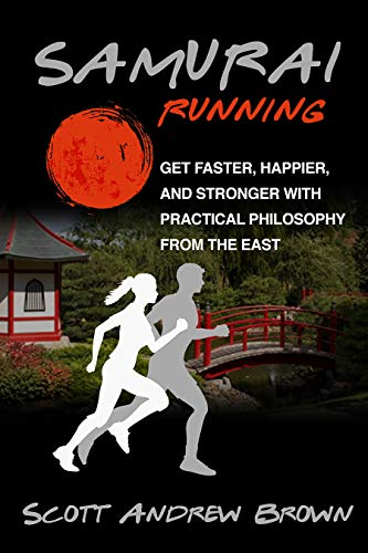 Samurai Running: Get Faster, Stronger and Happier with Practical Philosophy from the East (How to run faster Book 1) (English Edition)