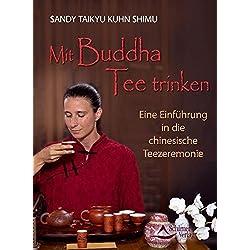 Mit Buddha Tee trinken: Eine Einführung in die chinesische Teezeremonie