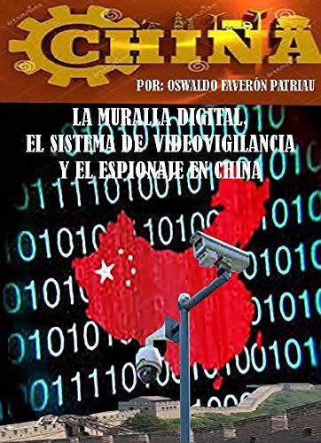 La Muralla Digital, el Sistema de videovigilancia y el Espionaje en China (Spanish Edition)