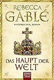 'Das Haupt der Welt: Historischer Roman' von 'Rebecca Gablé'