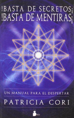 BASTA DE SECRETOS ! BASTA DE MENTIRAS !: UN MANUAL PARA EL DESPERTAR: 3 (2008) por PATRICIA CORI