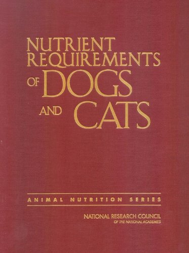 Nutrient Requirements of Dogs and Cats (Nutrient Requirements of Domestic Animals) -
