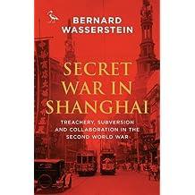 Secret War in Shanghai: Espionage, Intrigue and Treason in World War II