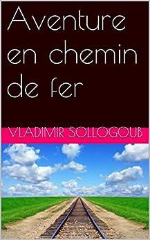 Aventure en chemin de fer (French Edition) von [Sollogoub, Vladimir]