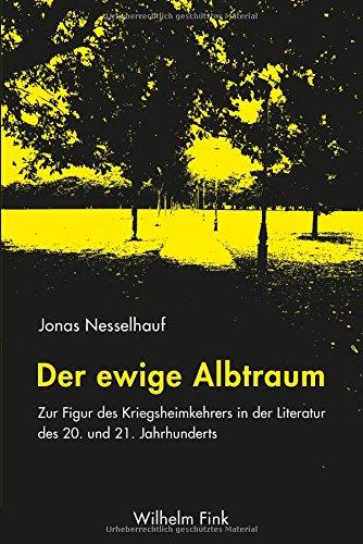 Der ewige Albtraum: Zur Figur des Kriegsheimkehrers in der Literatur des 20. und 21. Jahrhunderts