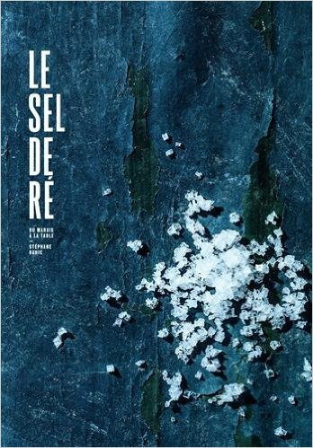 Le sel de ré, du marais à la table de Stephane Bahic ( 13 août 2015 )
