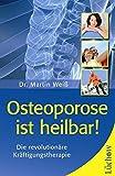 Osteoporose ist heilbar!: Die revolutionäre Kräftigungstherapie