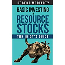 Basic Investing in Resource Stocks: The Idiot's Guide (English Edition)