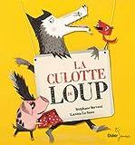 La culotte du loup / une histoire racontée par Stéphane Servant   LE SAUX, Laetitia. Illustrateur