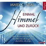 Einmal Himmel und zurück: Der wahre Bericht einer Ärztin über ihren Tod, den Himmel, die Engel und das Leben, das folgte: 5 CDs