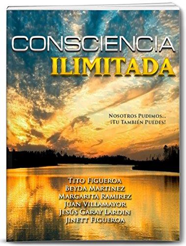 Consciencia Ilimitada: Nosotros Pudimos... ¡Tu También Puedes! (Los Expertos Revelan Sus Secretos nº 1) por Tito Figueroa