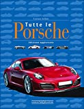 Tutte le Porsche. Ediz. illustrata