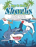 How to Drawing Sharks: The Easy Step-by-Step Guide to Draw Sharks - The Best Book for Drawing the Top Predators in the Ocean