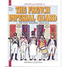 Officers and Soldiers of Napoleon's Imperial Guard: Infantry, 1804-1815 v. 1