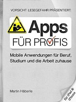 Apps für Profis - Mobile Anwendungen für Beruf, Studium & die Arbeit zuhause von [Häberle, Martin]