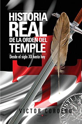 Historia real de la Orden del Temple: Desde el S XII hasta hoy por Victor Cordero