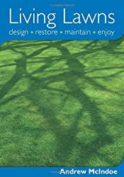 Living Lawns: Design, Restore, Maintain, Enjoy by Andrew McIndoe (2006-05-03)