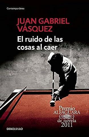 Juan Gabriel Vasquez - El ruido de las cosas al caer