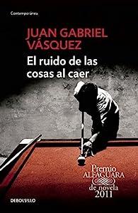 El Ruido de las cosas al caer par Juan Gabriel Vásquez