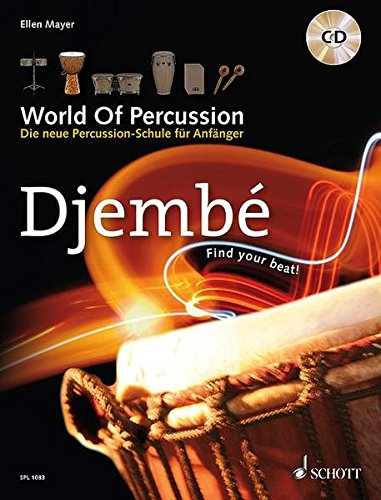 World Of Percussion: Djembé: Die neue Percussion-Schule für Anfänger - find your beat!. Djembé. Lehrbuch mit CD. (Schott Pro Line)