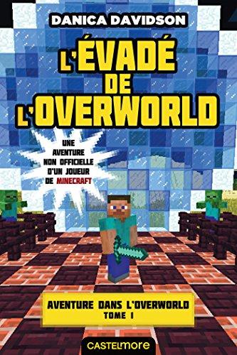 Aventure dans l'Overworld : une aventure non officielle d'un joueur de Minecraft (1) : L'évadé de l'Overworld