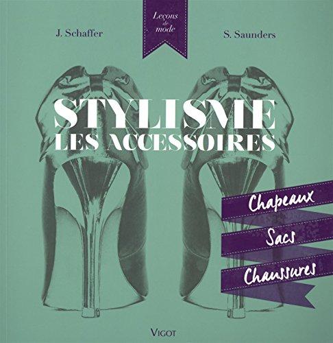 Stylisme, les accessoires : Chapeaux, sacs, chaussures par Jane Schaffer, Sue Saunders